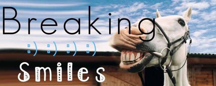 breaking smiles